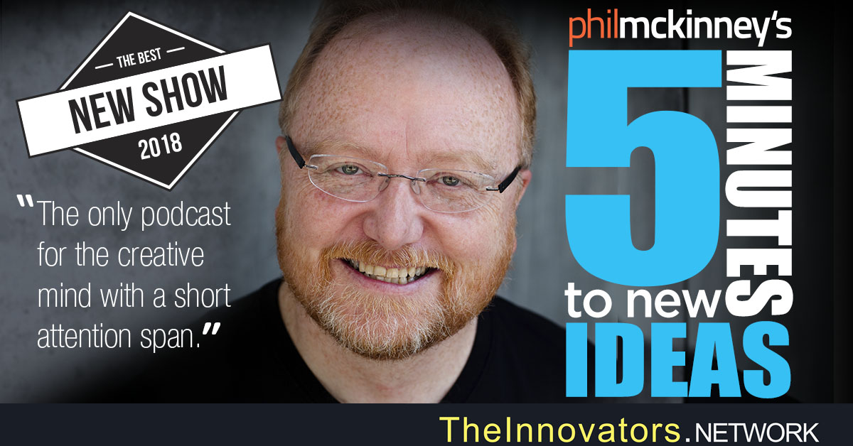 New Podcast 5 Minutes To New Ideas with Phil Mckinney