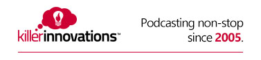 Killer Innovations Podcast - podcasting non-stop since 2005
